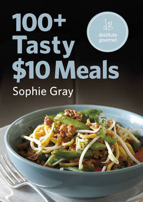100+ Tasty $10 Meals (Destitute Gourmet) by Sophie Gray image