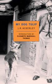 My Dog Tulip by J.R. Ackerley