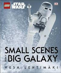 LEGO (R) Star Wars (TM) Small Scenes From A Big Galaxy by Vesa Lehtimaki