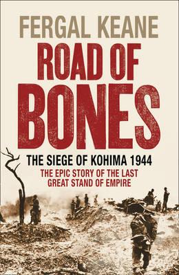 Kohima: The Last Great Battle of Empire by Fergal Keane