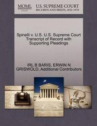 Spinelli V. U.S. U.S. Supreme Court Transcript of Record with Supporting Pleadings by Irl B Baris