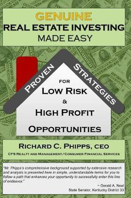 Genuine Real Estate Investing Made Easy by Richard C Phipps