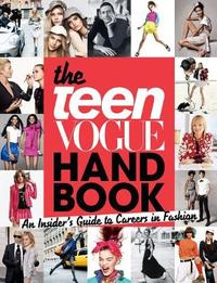 The Teen Vogue Handbook: An Insider's Guide to Careers in Fashion