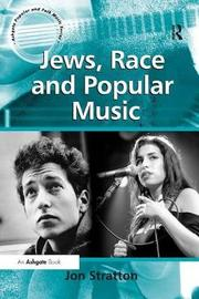 Jews, Race and Popular Music by Jon Stratton