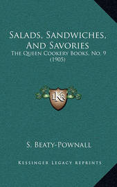 Salads, Sandwiches, and Savories: The Queen Cookery Books, No. 9 (1905) by S Beaty-Pownall