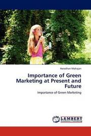 Importance of Green Marketing at Present and Future by Mohajan Haradhan