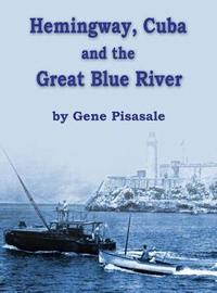 Hemingway, Cuba and the Great Blue River by Gene Pisasale