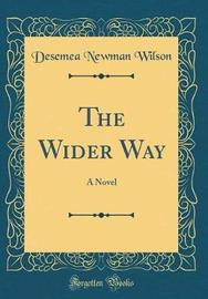 The Wider Way by Desemea Newman Wilson image