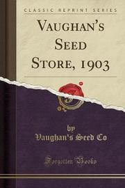 Vaughan's Seed Store, 1903 (Classic Reprint) by Vaughan's Seed Co