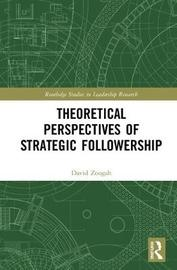 Theoretical Perspectives of Strategic Followership by David Zoogah