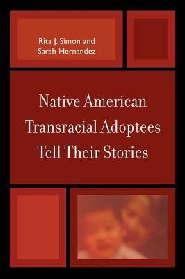 Native American Transracial Adoptees Tell Their Stories by Rita J Simon
