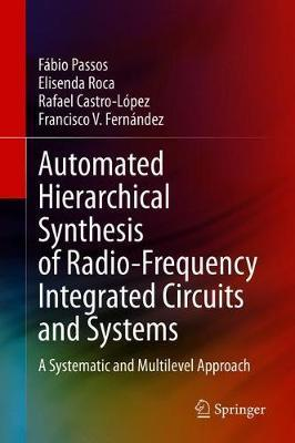 Automated Hierarchical Synthesis of Radio-Frequency Integrated Circuits and Systems by Fabio Passos
