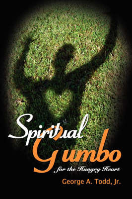 Spiritual Gumbo for the Hungry Heart by George A. Todd Jr
