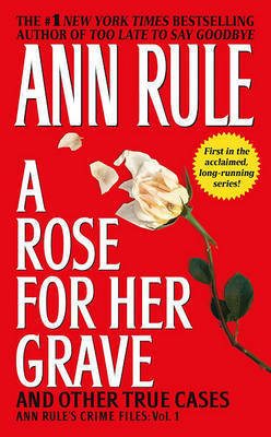 A Rose For Her Grave & Other True Cases by Ann Rule