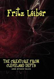 The Creature from Cleveland Depths and Other Tales by Fritz Leiber image