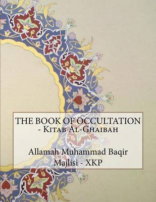 The Book of Occultation - Kitab Al-Ghaibah by Allamah Muhammad Baqir Al Majlisi - Xkp