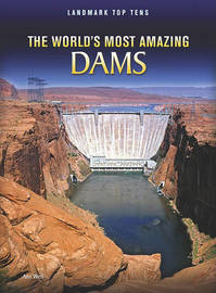 The World's Most Amazing Dams by Ann Weil