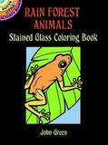 Rain Forest Animals Stained Glass Colouring Book by John Green