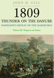 Thunder on the Danube: Volume III by John H. Gill