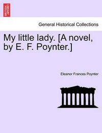 My Little Lady. [A Novel, by E. F. Poynter.] by Eleanor Frances Poynter