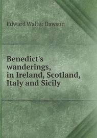 Benedict's Wanderings, in Ireland, Scotland, Italy and Sicily by Edward Walter Dawson