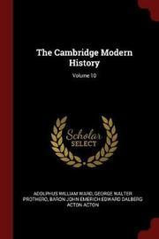 The Cambridge Modern History; Volume 10 by Adolphus William Ward image