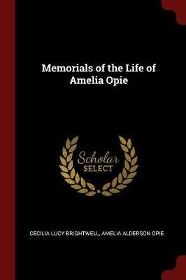 Memorials of the Life of Amelia Opie by Cecilia Lucy Brightwell
