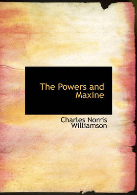 The Powers and Maxine by Charles Norris Williamson