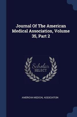 Journal of the American Medical Association, Volume 35, Part 2 by American Medical Association