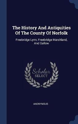 The History and Antiquities of the County of Norfolk by * Anonymous