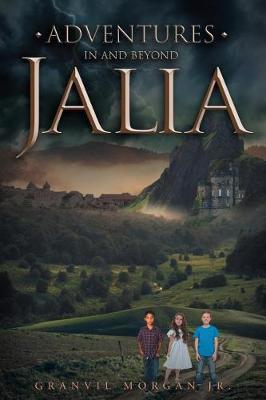 Adventures in & Beyond Jalia by Granvil Morgan Jr