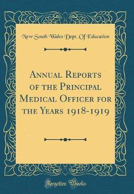 Annual Reports of the Principal Medical Officer for the Years 1918-1919 (Classic Reprint) by New South Wales. Dept. of Education