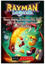 Rayman Legends Game, Switch, Xbox One, Ps4, Wii U, Ps3, Gameplay, Tips, Cheats, Guide Unofficial by Hse Guides