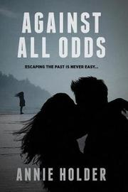 Against All Odds by Annie Holder