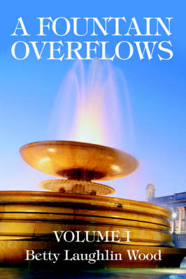 A Fountain Overflows: Volume I by Betty Laughlin Wood image