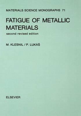 Fatigue of Metallic Materials: Volume 71 by P. Lukac