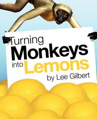 Turning Monkeys into Lemons by Lee Gilbert