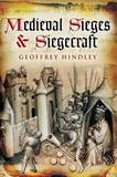 Medieval Siege and Siegecraft by Geoffrey Hindley