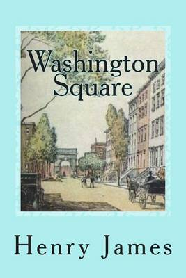 a personal opinion on washington square a short novel by henry james For henry james we provide a free source for literary analysis we offer an educational supplement for better understanding of classic and contemporary literature free study guides and book notes including comprehensive chapter analysis, complete summary analysis, author biography information, character profiles, theme analysis, metaphor.