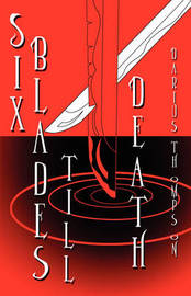 Six Blades Till Death by Darius Thompson image
