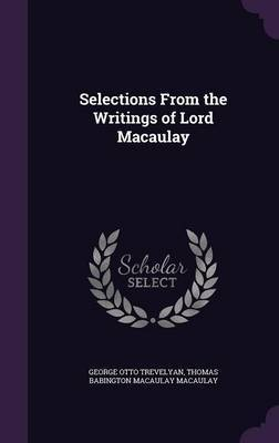 Selections from the Writings of Lord Macaulay by George Otto Trevelyan image