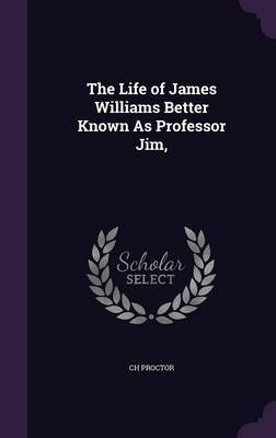 The Life of James Williams Better Known as Professor Jim, by Ch Proctor image