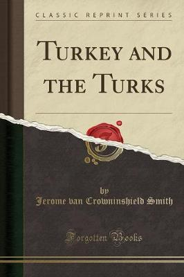Turkey and the Turks (Classic Reprint) by Jerome Van Crowninshield Smith image