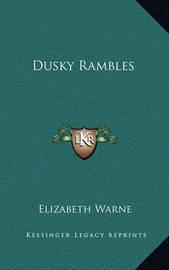 Dusky Rambles by Elizabeth Warne