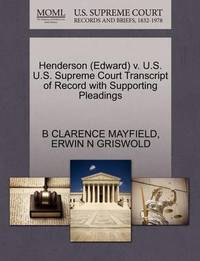 Henderson (Edward) V. U.S. U.S. Supreme Court Transcript of Record with Supporting Pleadings by B Clarence Mayfield