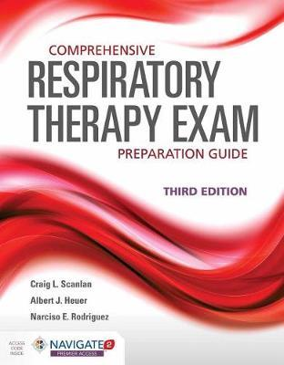 Comprehensive Respiratory Therapy Exam Preparation Guide by Craig L. Scanlan