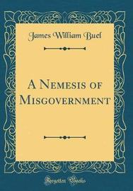 A Nemesis of Misgovernment (Classic Reprint) by James William Buel image