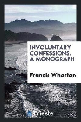 Involuntary Confessions. a Monograph by Francis Wharton image