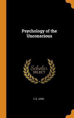 Psychology of the Unconscious by C.G. Jung