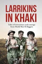 Larrikins in Khaki by Tim Bowden